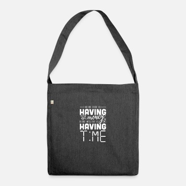 Wealthy Being rich is money Being wealthy is time - Shoulder Bag recycled