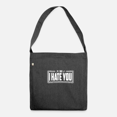 I Hate You I Hate You T-Shirt Gift I Hate You China - Shoulder Bag recycled