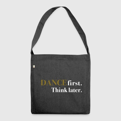 DANCE first. Think later. - Schultertasche aus Recycling-Material