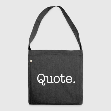 Quote. - Shoulder Bag made from recycled material