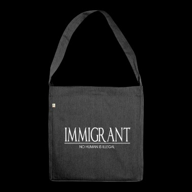 Immigrant - No Human Is Illegal - Shoulder Bag made from recycled material