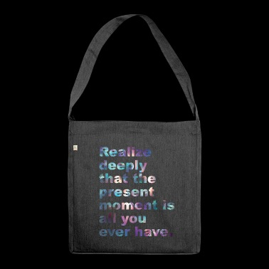Living in the here and now - Present Moment Reminder - Shoulder Bag made from recycled material