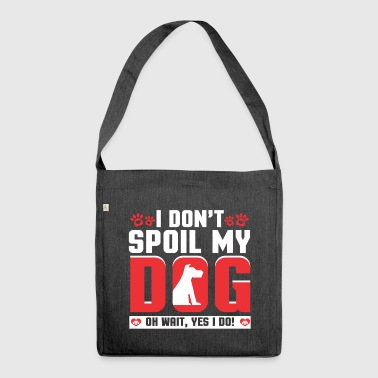 I Don't Spoil My Dog - Oh Wait, Yes I Do! - Schultertasche aus Recycling-Material