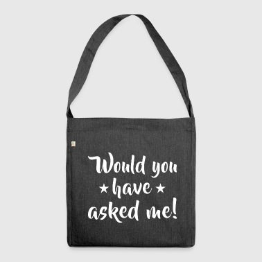 Would you have asked me! - Schultertasche aus Recycling-Material