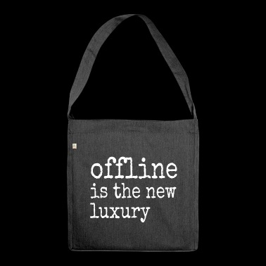 Offline is the new luxury - Shoulder Bag made from recycled material
