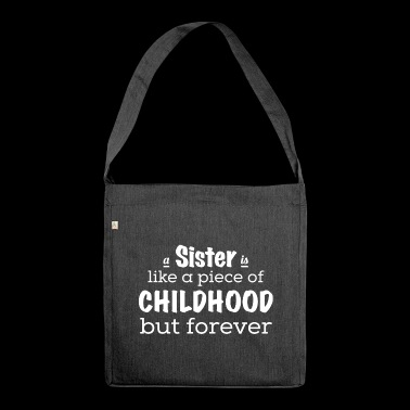 A sister is a piece of childhood - forever - Shoulder Bag made from recycled material