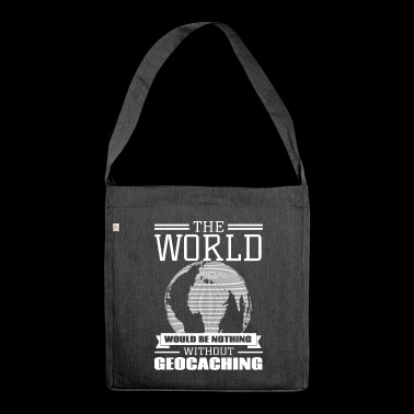 The world would be nothing without Geocaching - Schultertasche aus Recycling-Material