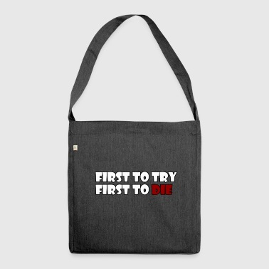 First To Try First To Die - Shoulder Bag made from recycled material