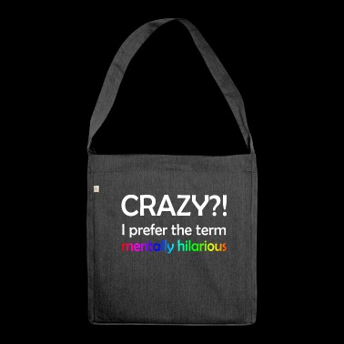 CRAZY?! I prefer the term mentally hilarious - Schultertasche aus Recycling-Material