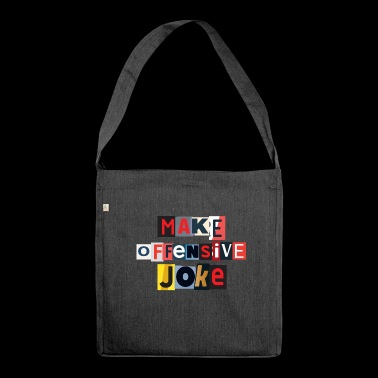 Make Offensive Joke - Shoulder Bag made from recycled material