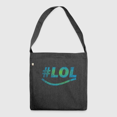 LOL - Laugh out lout - laugh - Shoulder Bag made from recycled material