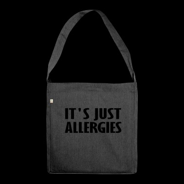 its just allergies - Shoulder Bag made from recycled material