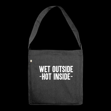 Wet Outside Hot Inside - Shoulder Bag made from recycled material