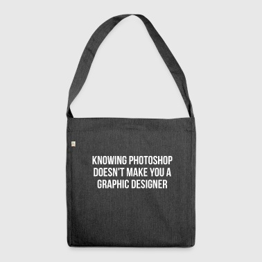 Knowing Photoshop - Graphic Design Joke - Shoulder Bag made from recycled material