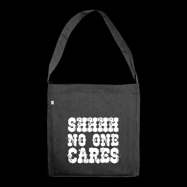 Shhhhh ..... no one cares .... no one cares - Shoulder Bag made from recycled material