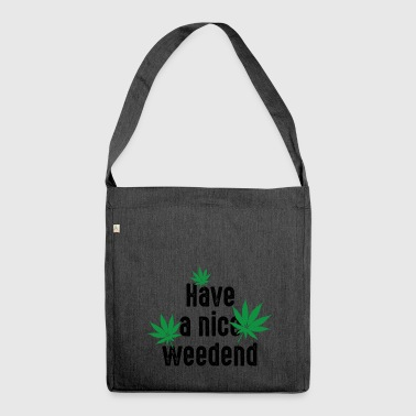 Have a nice weedend. Cannabis marihuana weekend - Schoudertas van gerecycled materiaal