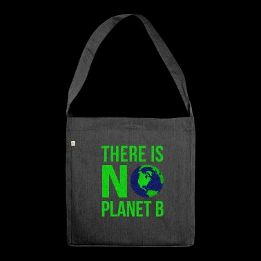 There Is No Planet B - Earth Day - Shoulder Bag made from recycled material