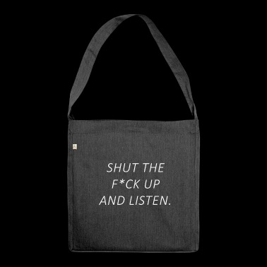 Shut the fuck up and listen - Shoulder Bag made from recycled material