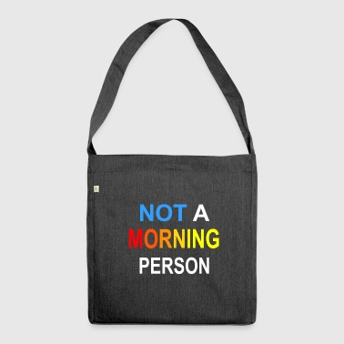 Not a morning person - Shoulder Bag made from recycled material
