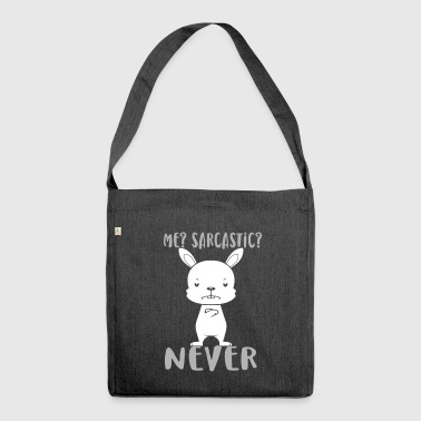 Me? Sarcastic? NEVER - Shoulder Bag made from recycled material