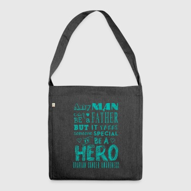 Ovarian Cancer Awareness! Father is a Hero! - Shoulder Bag made from recycled material