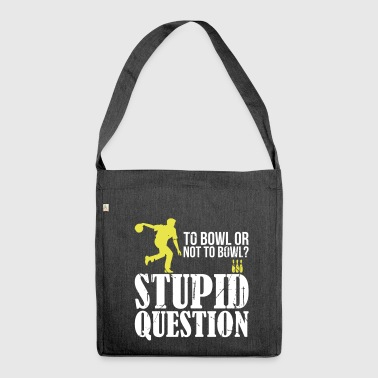 Bowling question funny - funny - Shoulder Bag made from recycled material