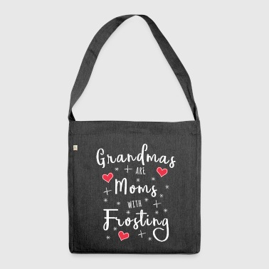 Grandmas are Moms with Frosting - Shoulder Bag made from recycled material