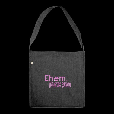 Ehem Fuck you Provokation Humor Witz Geschenk - Schultertasche aus Recycling-Material