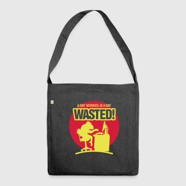 A Day Worked Is A Day Waste! - Shoulder Bag made from recycled material