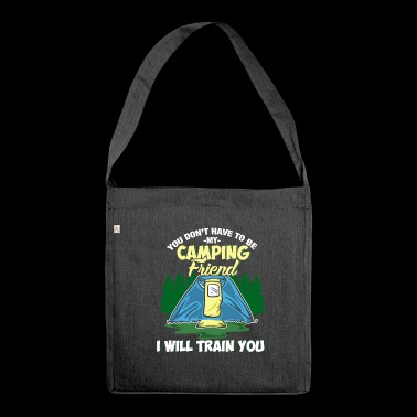 You Don't Have To Be Crazy To Be My Camping Friend - Shoulder Bag made from recycled material