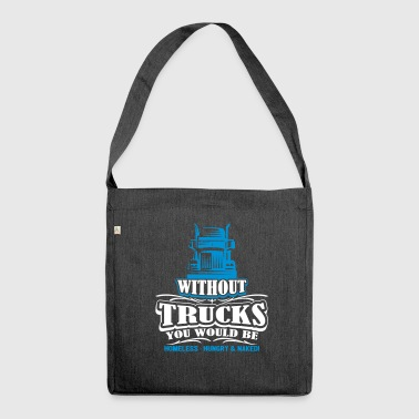 Without trucks would be homeless hungry naked - Shoulder Bag made from recycled material