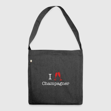 I love champagne I love - Shoulder Bag made from recycled material