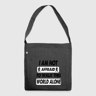 i am not affriad to walk this world alone - Shoulder Bag made from recycled material
