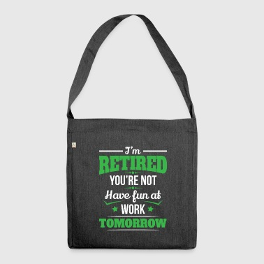 Retired you have not fun Rentner Geschenk - Schultertasche aus Recycling-Material