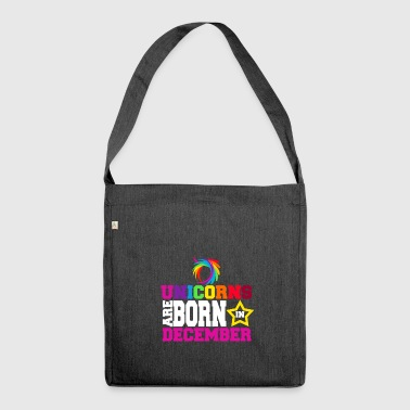Unicorns are born in December - Shoulder Bag made from recycled material