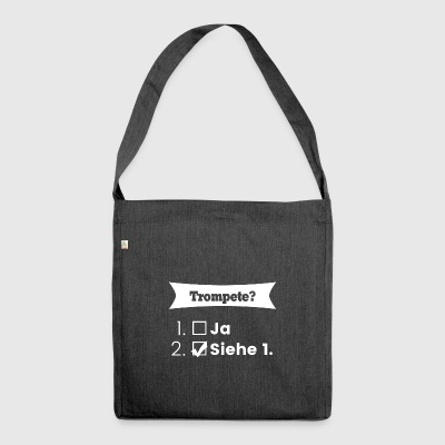 Trompete T-Shirt - Trompete? 1. Ja 2. Siehe 1. - Schultertasche aus Recycling-Material