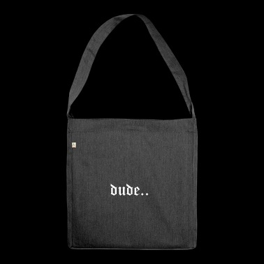 dude .. font in beautiful font - Shoulder Bag made from recycled material