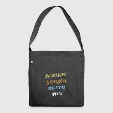 Normal people scare me - Normalos machen mir Angst - Schultertasche aus Recycling-Material