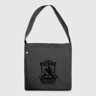 I'm not a machine, machines are broken - Shoulder Bag made from recycled material