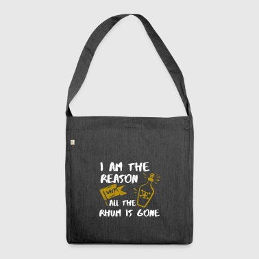 I Am the Reason Why Rum is Gone Gift - Shoulder Bag made from recycled material