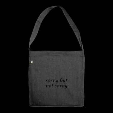 sorry but not sorry Design funny and provocative - Shoulder Bag made from recycled material