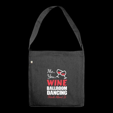 Me You Wine Ballroom Dancing Think About it Date - Shoulder Bag made from recycled material