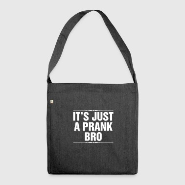It's Just A Prank Bro - Shoulder Bag made from recycled material