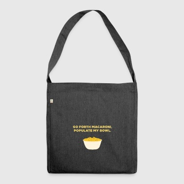GO FORTH MACARONI, POPULATE MY BOWL - Shoulder Bag made from recycled material