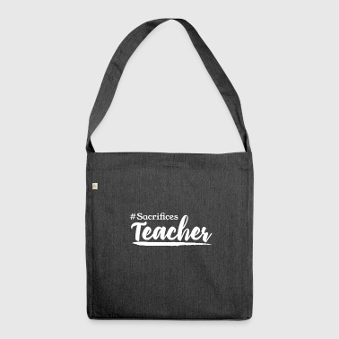 # Sacrifices Teacher - Teacher - Teacher - School - Shoulder Bag made from recycled material