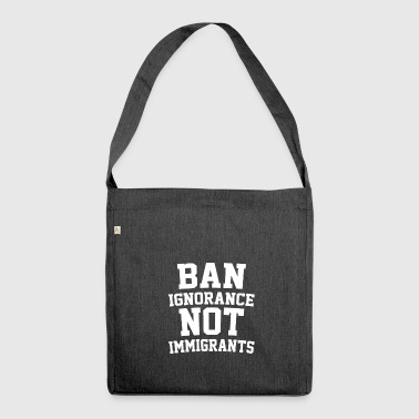 Ban Ignorance Not Immigrants - Shoulder Bag made from recycled material