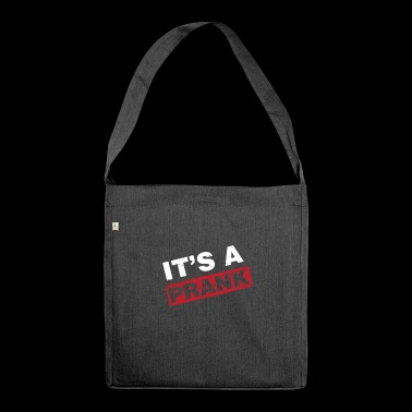 It's A Prank! Funny Gag Prankster Joke Prank Pun - Shoulder Bag made from recycled material