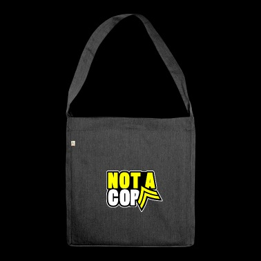 not a cop - Shoulder Bag made from recycled material