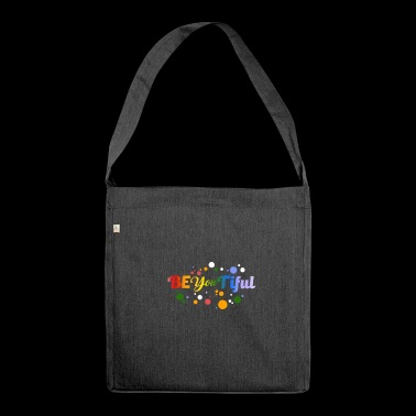 Be You Tiful - beautiful - beauty - be beautiful - Shoulder Bag made from recycled material