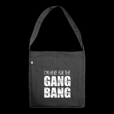 I'm here for the gangbang - Shoulder Bag made from recycled material